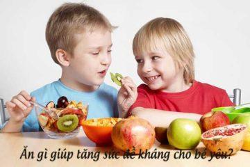Trẻ ăn gì để tăng sức đề kháng?