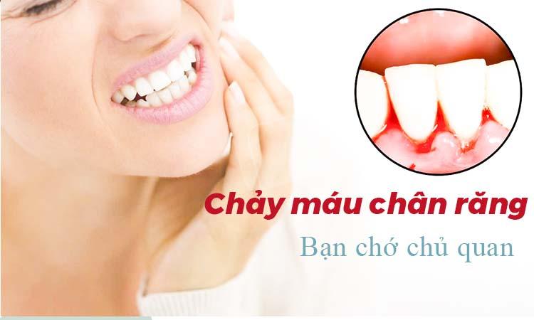 Chảy máu chân răng là bệnh gì? Nguyên nhân và cách điều trị 1