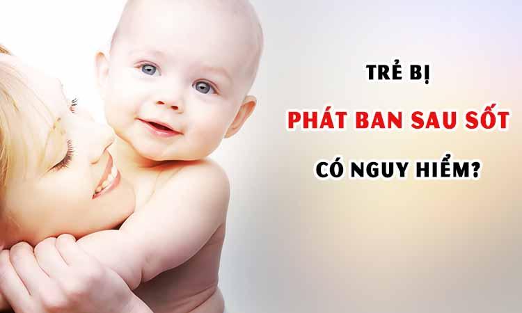 Trẻ bị phát ban sau sốt có nguy hiểm không? 1