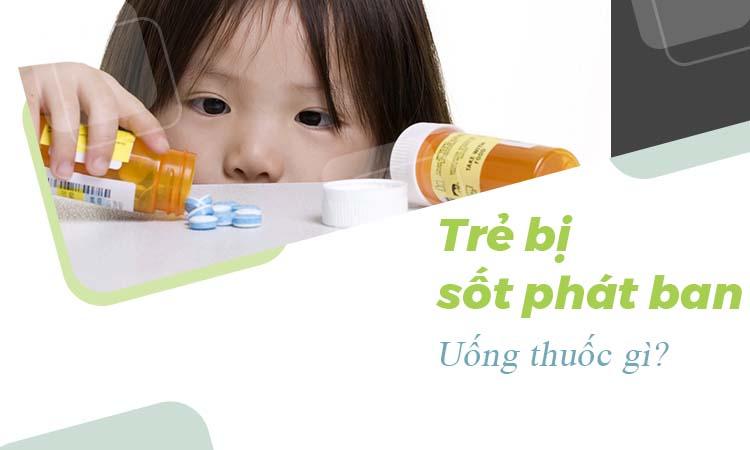 Trẻ bị sốt phát ban uống thuốc gì? 1