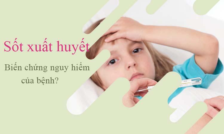 Làm gì để tránh biến chứng do sốt xuất huyết? 1