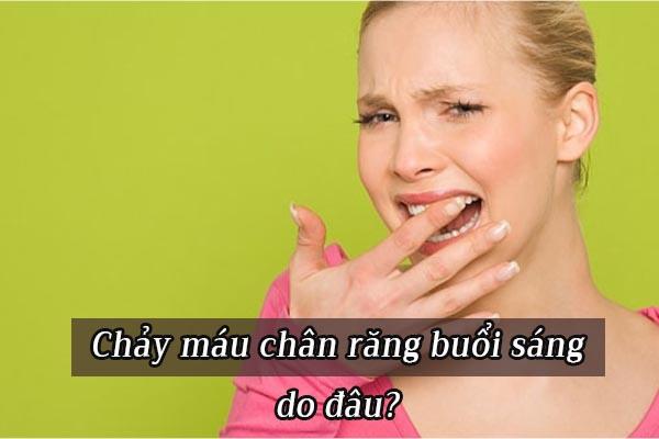 Chảy máu chân răng khi ngủ dậy buổi sáng là bệnh gì? 1