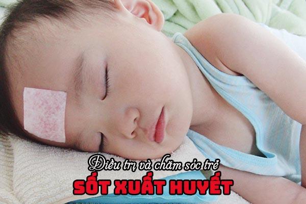 Điều trị và chăm sóc trẻ bị sốt xuất huyết 1