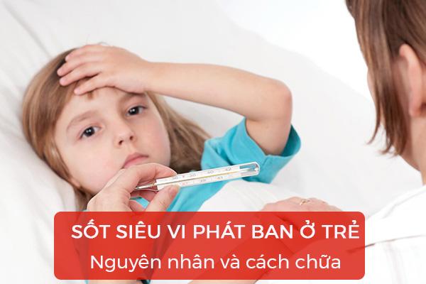Sốt siêu vi phát ban ở trẻ: Nguyên nhân và cách khắc phục 1