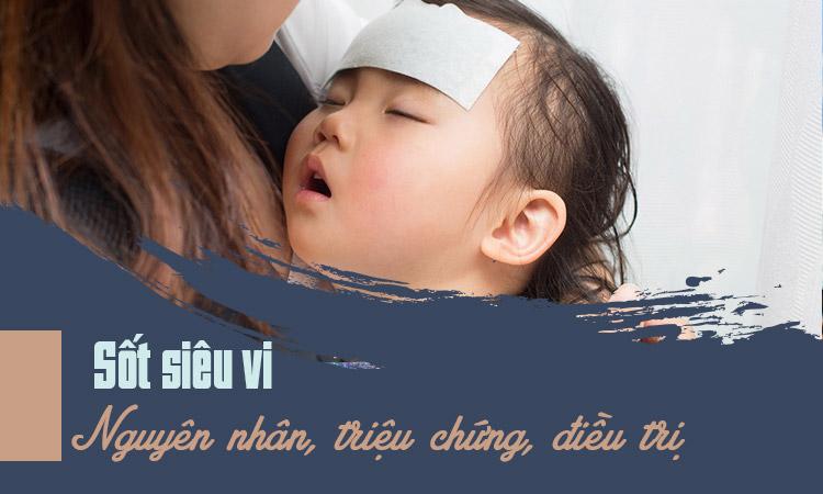 Sốt siêu vi - Nguyên nhân, triệu chứng, điều trị 1