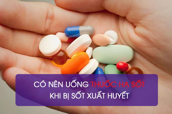 Sốt xuất huyết có nên uống thuốc hạ sốt không? 1